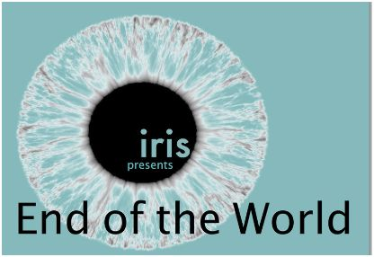 """End of the World"" Iris Film Collective"